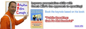 "Milo Shapiro is a public speaking coach and the author of ""Public Speaking: Get A's, Not Zzzzzz's!"" He has taken some of the key moments and stories from it to create a fun and edu-taining speech by the same name for your organization. More details at www.IMPROVentures.com"